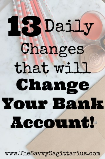 "Recently I read the quote ""You aren't going to change your life until you change something you do daily. The secret of your success is found in your daily routine."" Yikes. Reading that made me question what my daily spending said about my financial goals. Here are 13 daily changes that will change your bank account!"