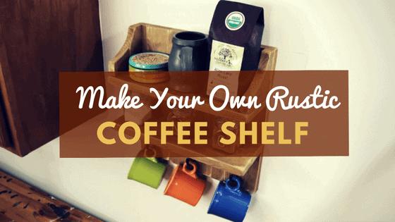 Rustic Coffee Shelf DIY