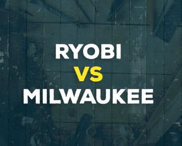 Ryobi vs. Milwaukee
