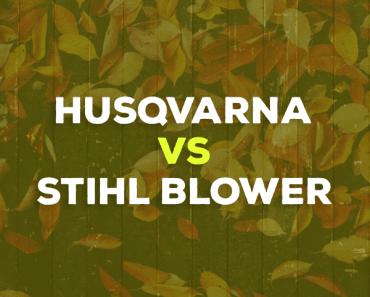 Husqvarna vs. Stihl Blower
