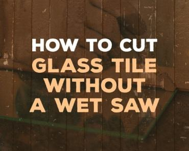 how to cut glass tile without a wet saw