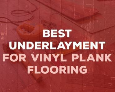 Best Underlayment for Vinyl Plank Flooring