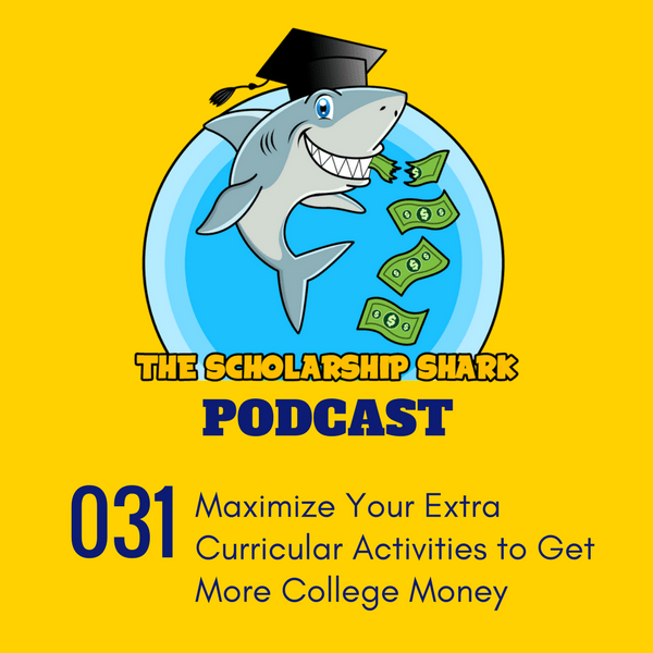 031: Maximize Your Extra Curricular Activities to Get More College Money