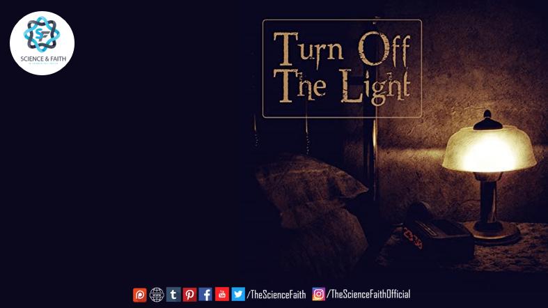 Turning Off the Light   Science & Faith