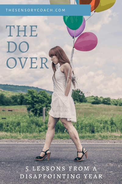 The Do Over - 5 Lessons From a Disappointing Year The Sensory Coach