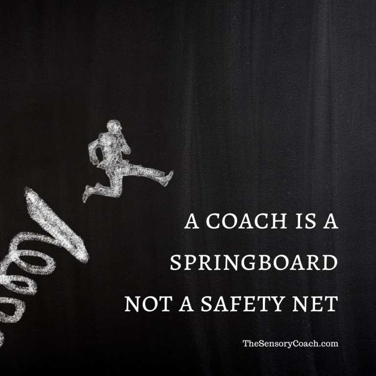 A coach is a springboard not a safety net - the sensory coach - I want a better life, can life coaching help?