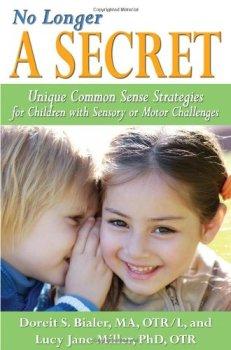 Book: No Longer A SECRET: Unique Common Sense Strategies for Children with Sensory or Motor Challenges