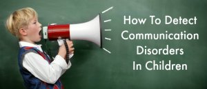 How To Detect Communication Disorders In Children