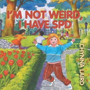 I'm Not Weird, I Have Sensory Processing Disorder