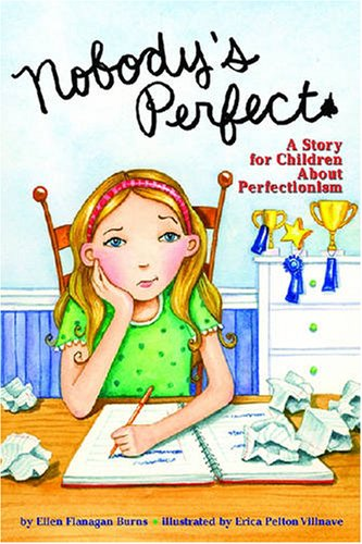 Nobody's Perfect: A Story for Children about Perfectionism: Written by Ellen Flanagan Burns, Illustrated by Erica Pelton Villnave