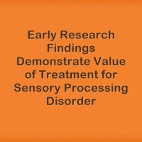 Early Research Findings Show Value of Treatment for Sensory Processing Disorder
