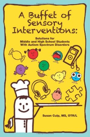 Book: A Buffet of Sensory Interventions: Solutions for Middle and High School Students With Autism Spectrum Disorders