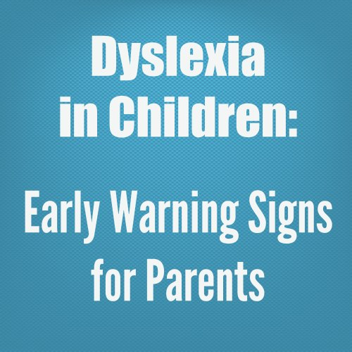 Dyslexia Signs Can Show Up Before Early >> Dyslexia In Children Early Warning Signs For Parents