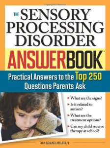 Book: The Sensory Processing Disorder Answer Book: Practical Answers to the Top 250 Questions Parents Ask