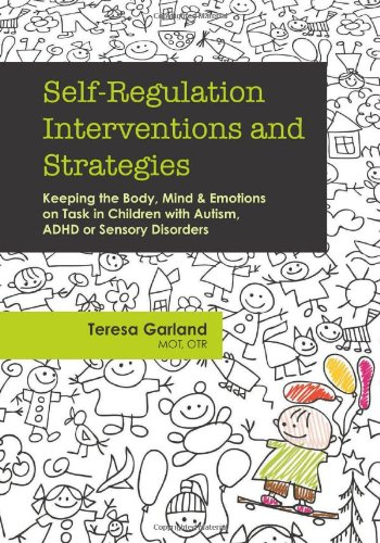 Book: Self-Regulation Interventions and Strategies: Keeping the Body, Mind & Emotions on Task in Children with Autism, ADHD or Sensory Disorders