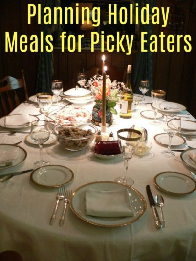 Planning for Holiday Meals For Picky Eaters - Food Aversion
