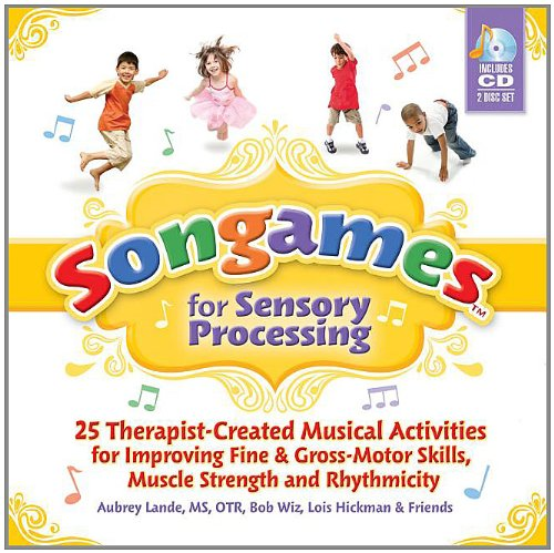 Songames for Sensory Processing: 25 Therapist Created Musical Activities for Improving Fine and Gross Motor Skills, Muscle Strength, and Rhythmicity
