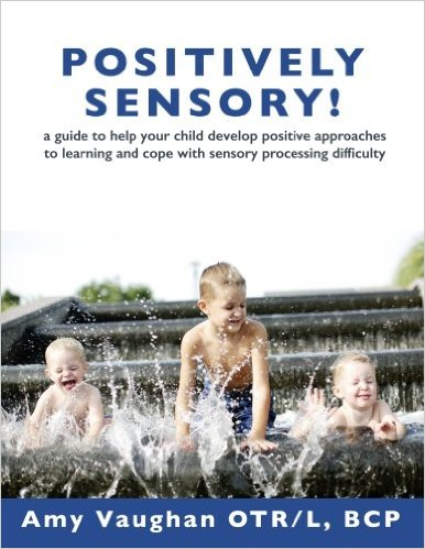 Positively Sensory!: A Guide to Help Your Child Develop Positive Approaches to Learning and Cope with Sensory Processing Difficulty