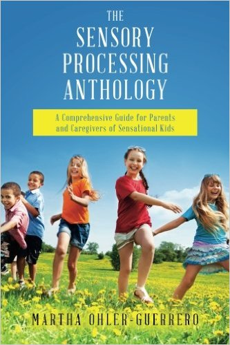 The Sensory Processing Anthology: A Comprehensive Guide for Parents and Caregivers of Sensational Kids