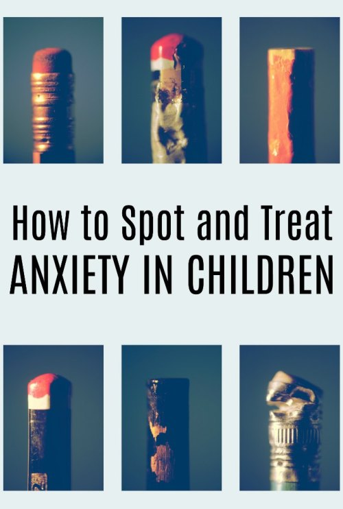 How to Spot and Treat Anxiety in Children