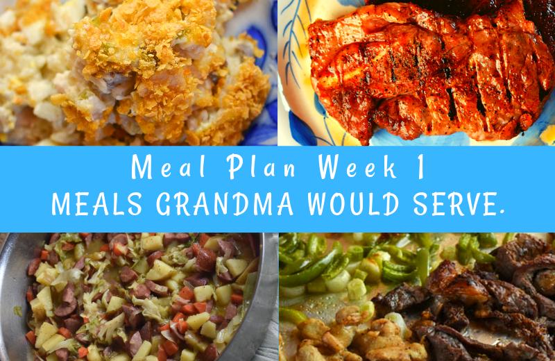 Weekly Meal Plan: Meals Grandma Would Serve Week 1