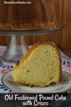 Grandma's Traditional Pound Cake is a special recipe that uses butter, margarine and Crisco for a perfectly moist and dense texture.  Amateurs and professional bakers alike will fall for this easy recipe. Serve it up for dessert or breakfast, it will be a favorite for all.