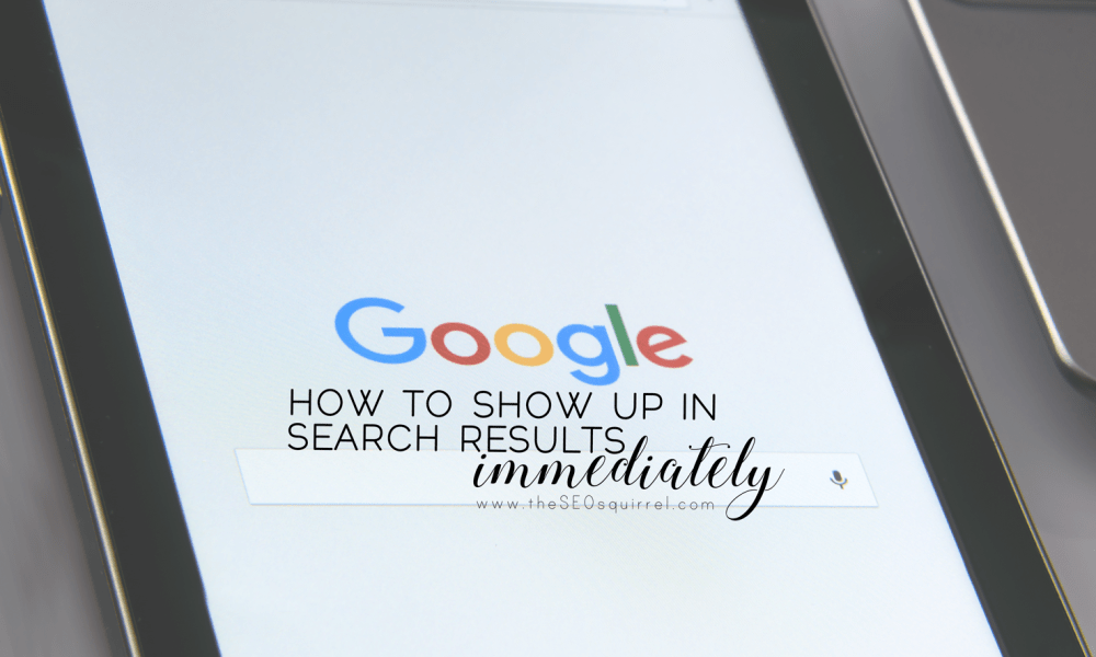 How to show up in Google immediately