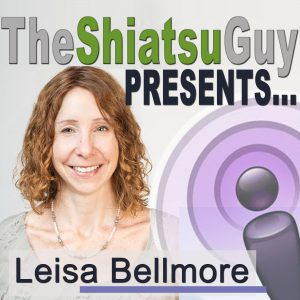 the shiatsu guy podcast - leisa bellmore