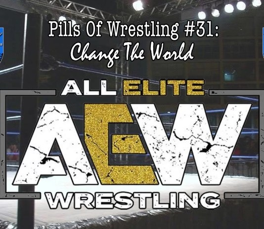 Pills Of Wrestling #31: Change The World - AEW