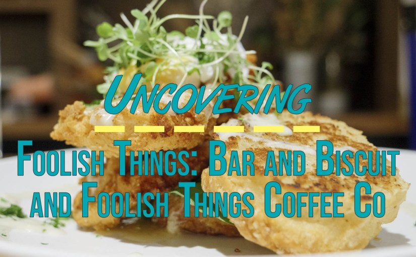 Foolish Things: Bar and Biscuit and Foolish Things Coffee Co