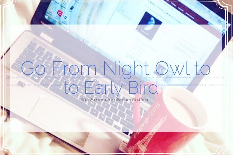 Go From Night Owl To Early Bird