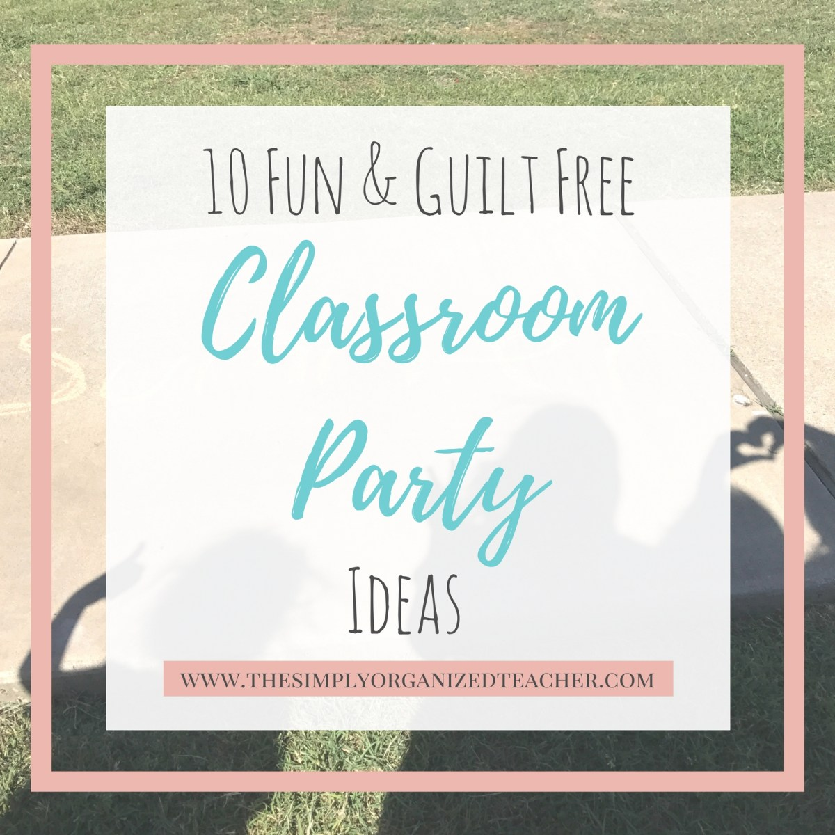 10 Fun and Guilt Free Classroom Party Ideas