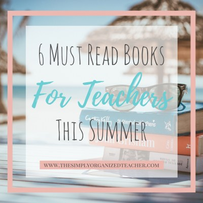 6 Must Read Books for the Teachers This Summer