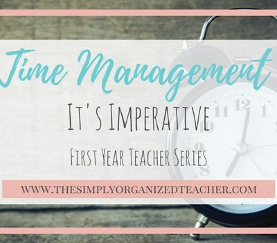 First Year Teacher: Time Management, It's Imperative