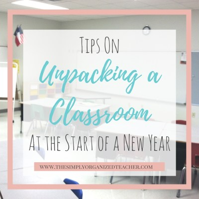 Tips on Unpacking a Classroom at the Start of a New Year
