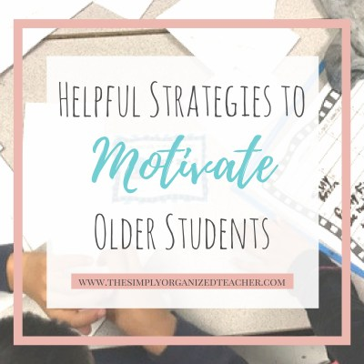 Helpful Strategies to Motivate Older Students
