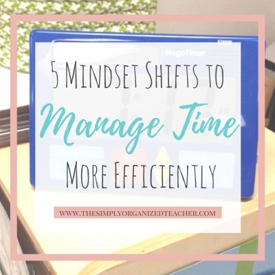 5 Mindset Shifts to Help Teachers Manage Time More Efficiently