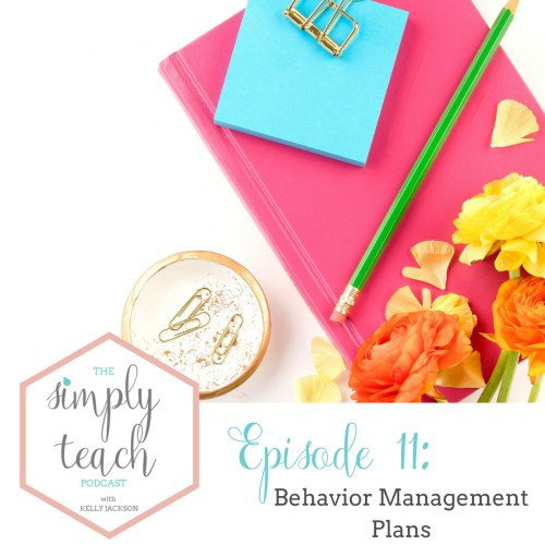 Simply Teach- a podcast for teachers and by teachers. Behavior Management Plans needed at the beginning of the year. Great for first year teachers looking to create behavior plans
