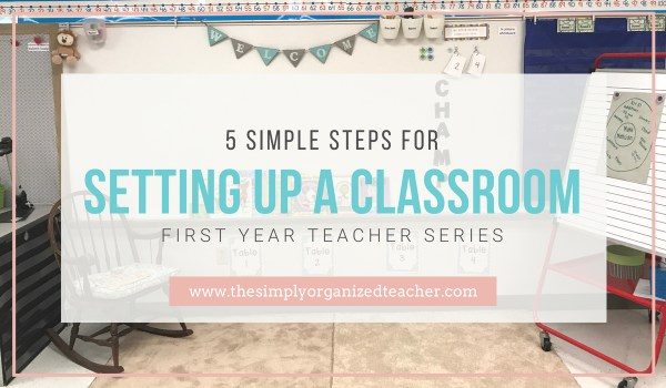 5 easy to use steps while setting up your new classroom.