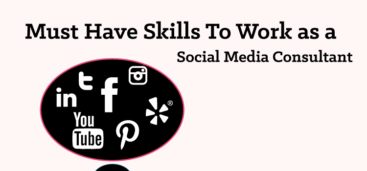 Social Media Consultant: Must Have Skills to Get Hired By
