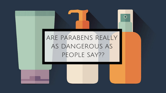 ARE PARABENS REALLY AS DANGEROUS AS PEOPLE SAY??