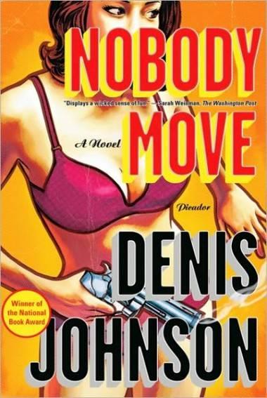 Denis Johnson, Nobody Moves book cover