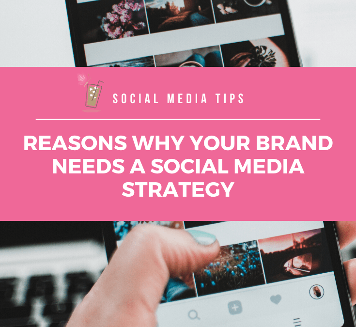 Reasons Why Your Brand Needs a Social Media Strategy