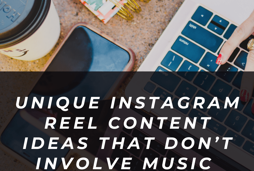 Unique Instagram Reel Content Ideas That Don't Involve Music