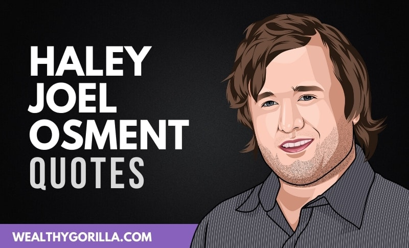 21 Humbling Haley Joel Osment Quotes