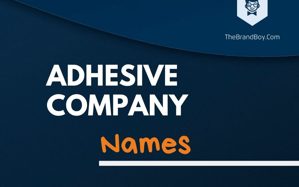 335+ Best Adhesive Company Names Ideas