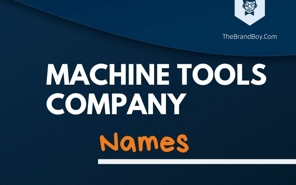 322+ Best Machine Tools Company Names Ideas