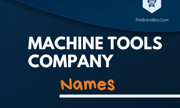 322+ Best Machine Tools Company Names Ideas