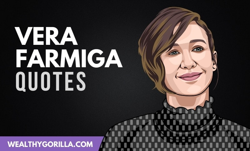 45 Greatest Vera Farmiga Quotes