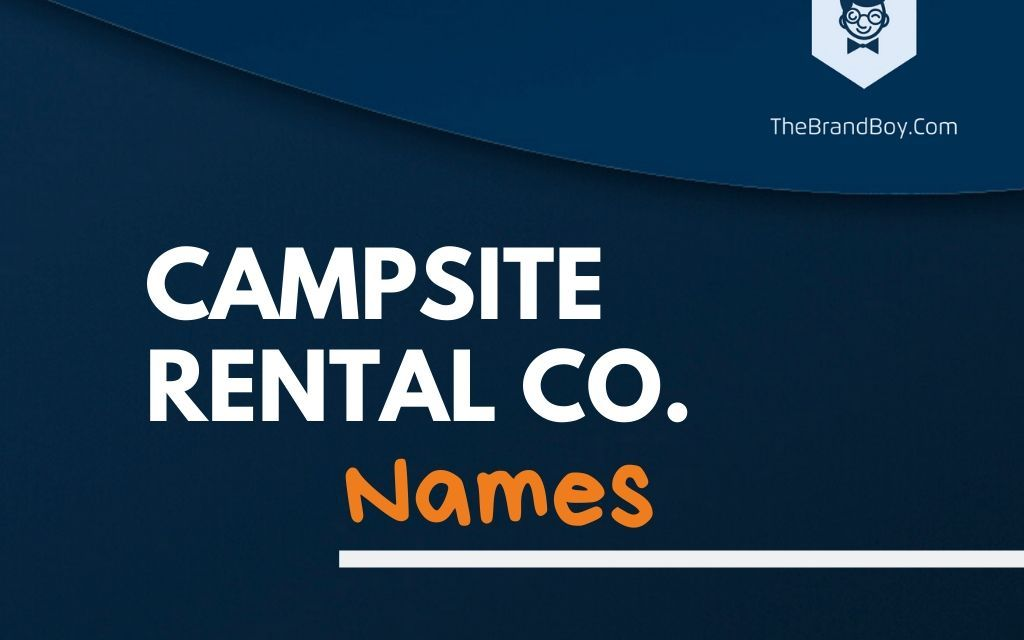 371+ Catchy Campsite Rental Company Names ideas